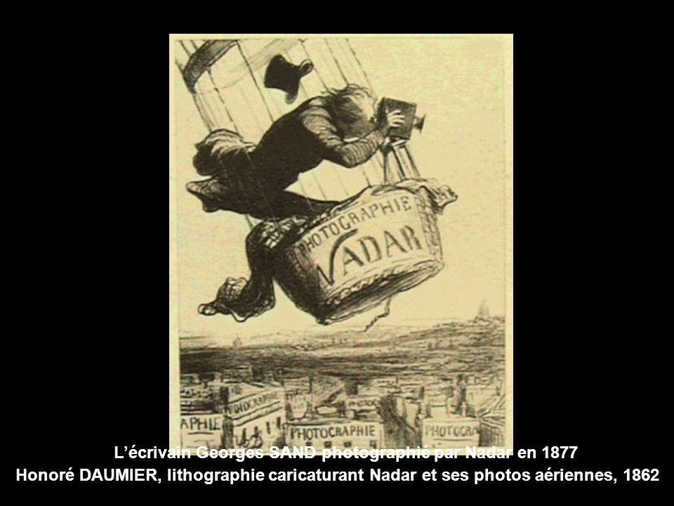 Honoré DAUMIER, lithographie caricaturant Nadar et ses photos aériennes, 1862 Lécrivain Georges SAND photographié par Nadar en 1877