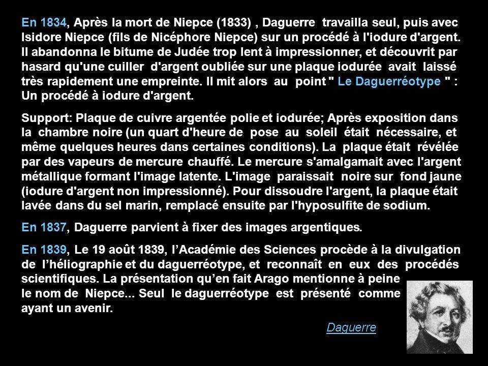 En 1834, Après la mort de Niepce (1833), Daguerre travailla seul, puis avec Isidore Niepce (fils de Nicéphore Niepce) sur un procédé à l'iodure d'arge
