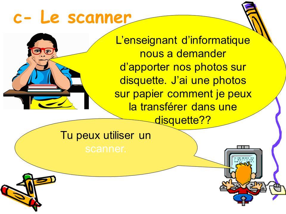 c- Le scanner Lenseignant dinformatique nous a demander dapporter nos photos sur disquette. Jai une photos sur papier comment je peux la transférer da