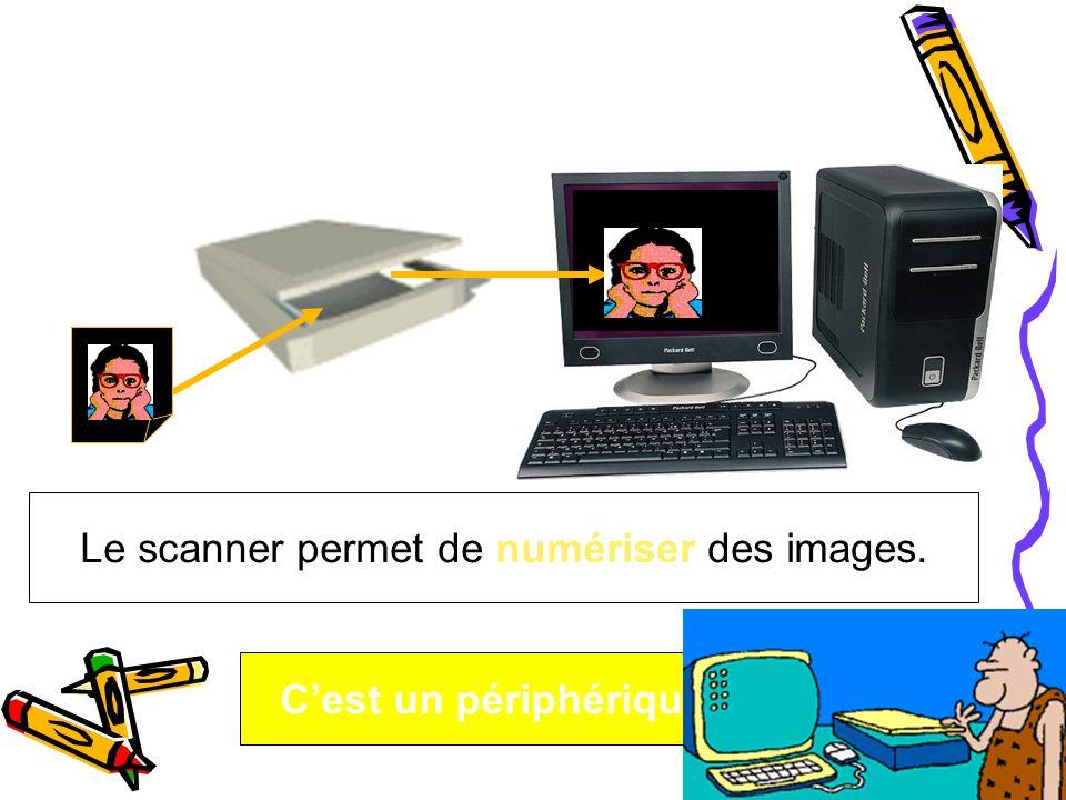 Le scanner permet de numériser des images. Cest un périphérique dentrée