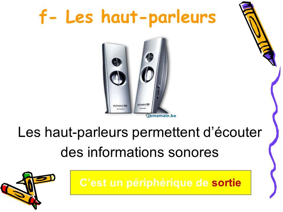 f- Les haut-parleurs Les haut-parleurs permettent découter des informations sonores Cest un périphérique de sortie