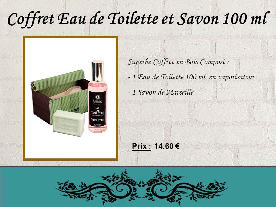 Coffret Eau de Toilette et Savon 100 ml Superbe Coffret en Bois Composé : - 1 Eau de Toilette 100 ml en vaporisateur - 1 Savon de Marseille Prix : 14.60