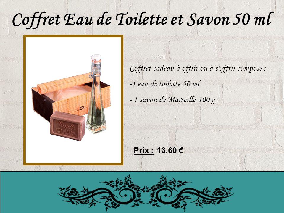 Coffret Eau de Toilette et Savon 50 ml Coffret cadeau à offrir ou à s offrir composé : -1 eau de toilette 50 ml - 1 savon de Marseille 100 g Prix : 13.60