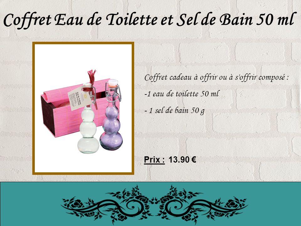 Coffret Eau de Toilette et Sel de Bain 50 ml Coffret cadeau à offrir ou à s offrir composé : -1 eau de toilette 50 ml - 1 sel de bain 50 g Prix : 13.90