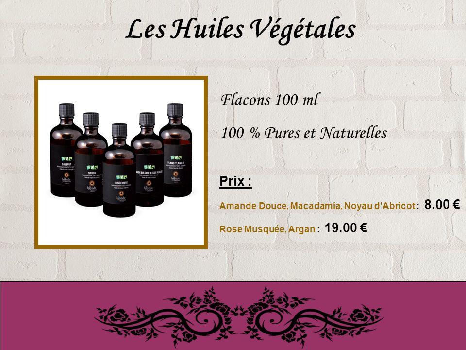 Les Huiles Végétales Flacons 100 ml 100 % Pures et Naturelles Prix : Amande Douce, Macadamia, Noyau dAbricot : 8.00 Rose Musquée, Argan : 19.00
