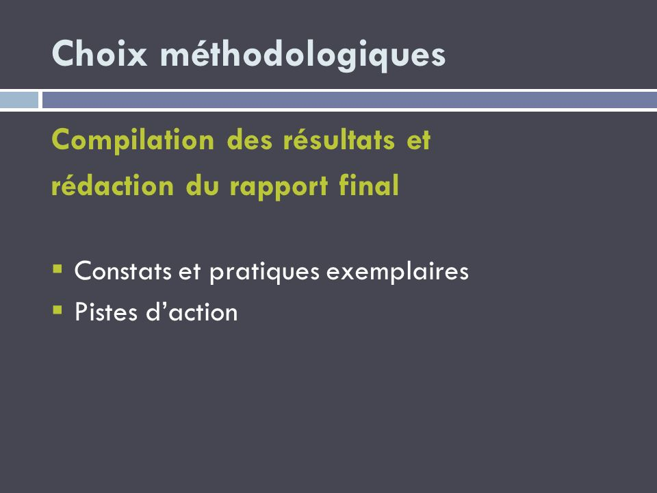 Choix méthodologiques Compilation des résultats et rédaction du rapport final Constats et pratiques exemplaires Pistes daction