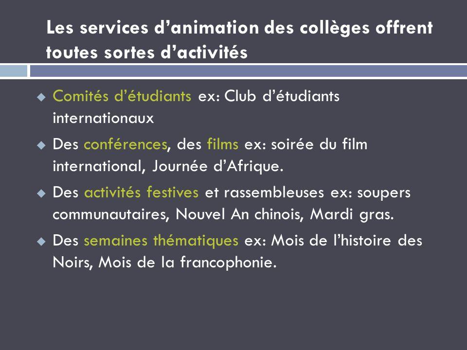 Les services danimation des collèges offrent toutes sortes dactivités Comités détudiants ex: Club détudiants internationaux Des conférences, des films