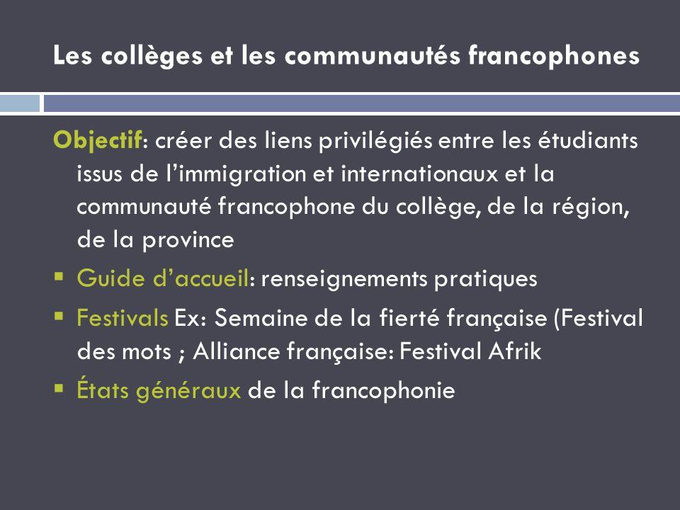 Les collèges et les communautés francophones Objectif: créer des liens privilégiés entre les étudiants issus de limmigration et internationaux et la c