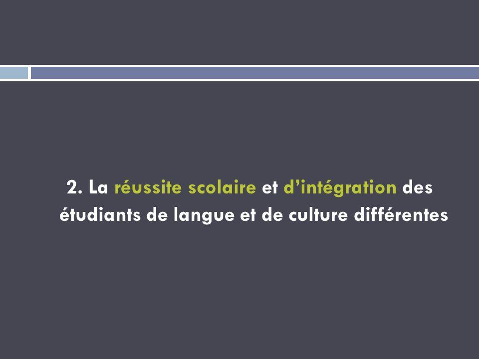 2. La réussite scolaire et dintégration des étudiants de langue et de culture différentes
