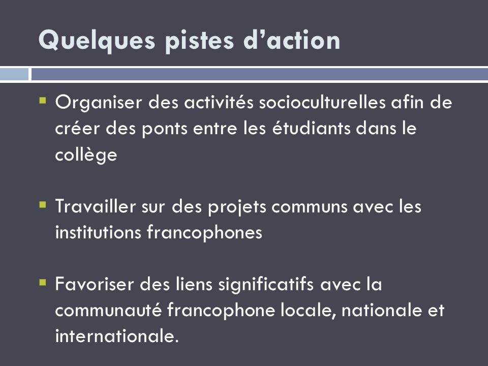 Quelques pistes daction Organiser des activités socioculturelles afin de créer des ponts entre les étudiants dans le collège Travailler sur des projet