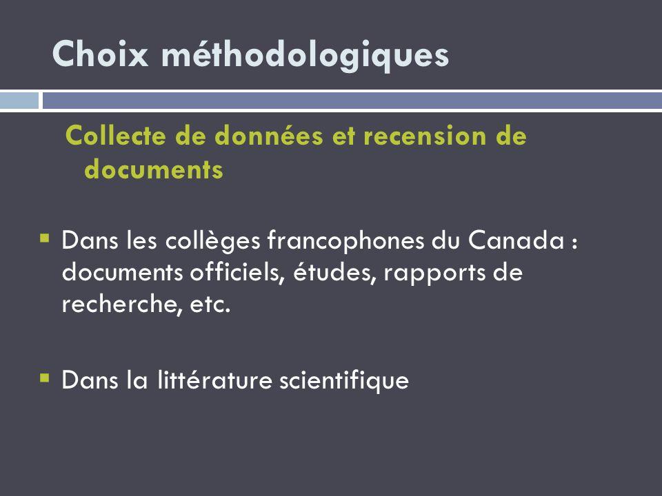Choix méthodologiques Collecte de données et recension de documents Dans les collèges francophones du Canada : documents officiels, études, rapports d