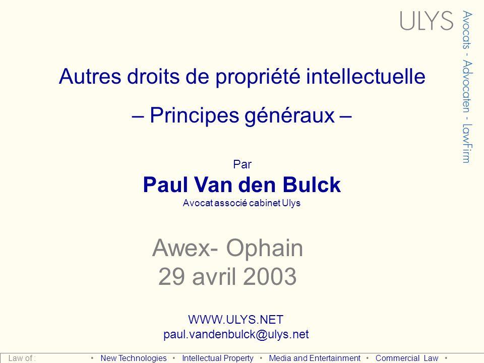 Autres droits de propriété intellectuelle – Principes généraux – Par Paul Van den Bulck Avocat associé cabinet Ulys WWW.ULYS.NET paul.vandenbulck@ulys