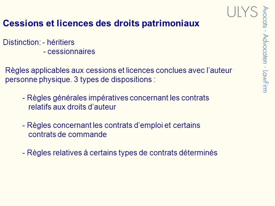 Règles applicables aux cessions et licences conclues avec lauteur personne physique. 3 types de dispositions : - Règles générales impératives concerna