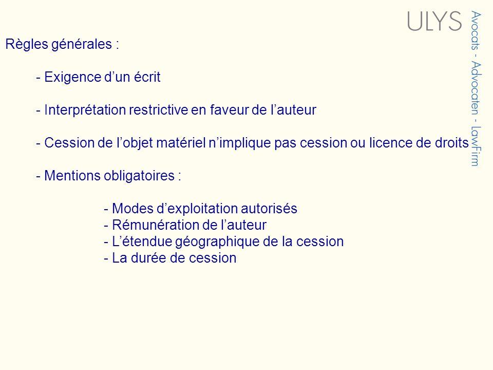 Règles générales : - Exigence dun écrit - Interprétation restrictive en faveur de lauteur - Cession de lobjet matériel nimplique pas cession ou licenc