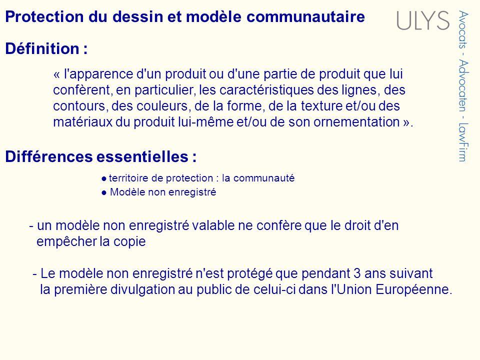 Protection du dessin et modèle communautaire Définition : « l'apparence d'un produit ou d'une partie de produit que lui confèrent, en particulier, les
