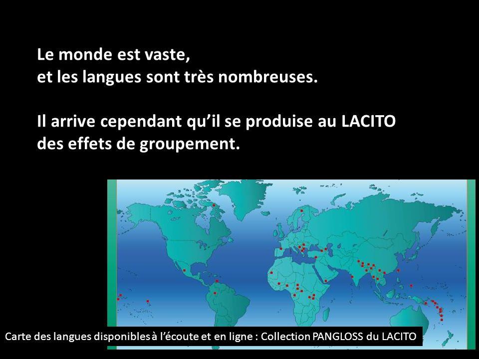 Le monde est vaste, et les langues sont très nombreuses. Il arrive cependant quil se produise au LACITO des effets de groupement. Carte des langues di