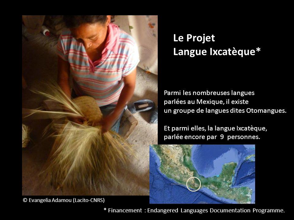 Le Projet Langue Ixcatèque* Parmi les nombreuses langues parlées au Mexique, il existe un groupe de langues dites Otomangues. Et parmi elles, la langu