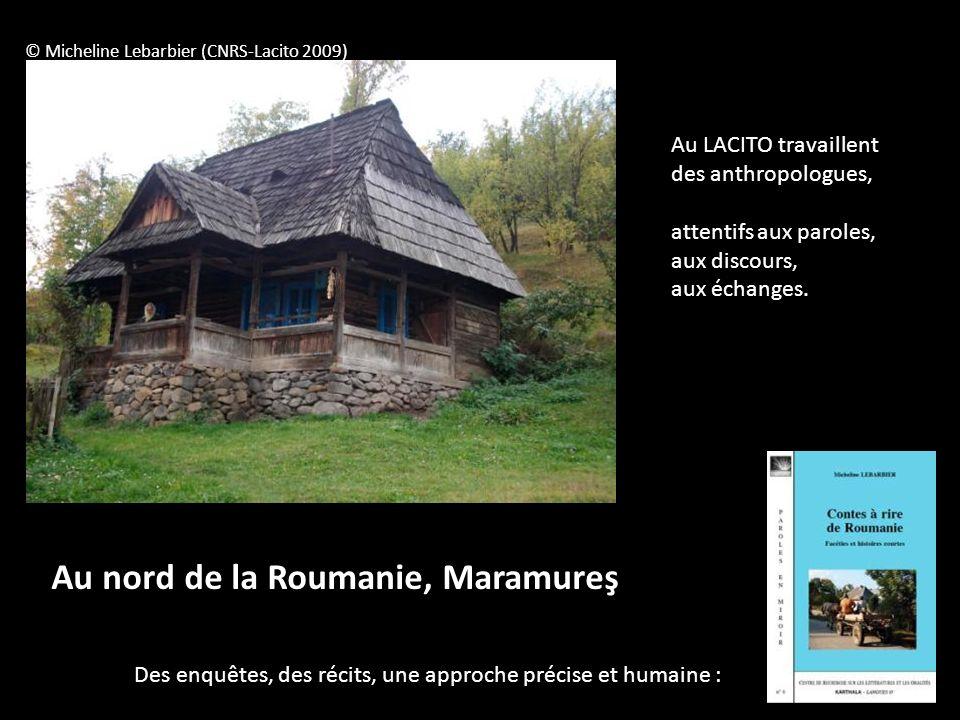 © Micheline Lebarbier (CNRS-Lacito 2009) Au nord de la Roumanie, Maramureş Des enquêtes, des récits, une approche précise et humaine : Au LACITO trava