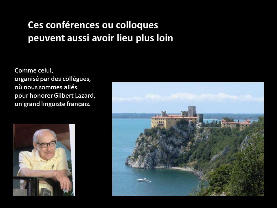 Ces conférences ou colloques peuvent aussi avoir lieu plus loin Comme celui, organisé par des collègues, où nous sommes allés pour honorer Gilbert Laz