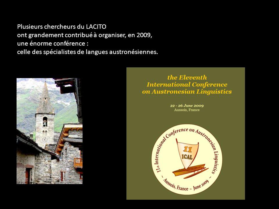 Plusieurs chercheurs du LACITO ont grandement contribué à organiser, en 2009, une énorme conférence : celle des spécialistes de langues austronésienne