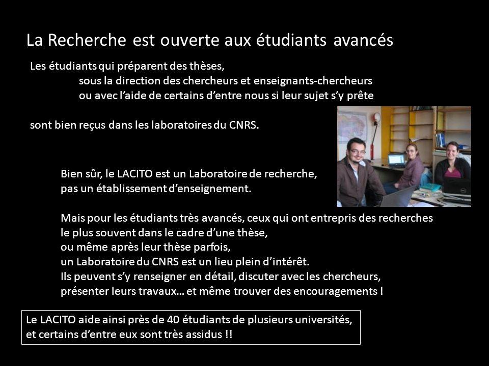 La Recherche est ouverte aux étudiants avancés Les étudiants qui préparent des thèses, sous la direction des chercheurs et enseignants-chercheurs ou a