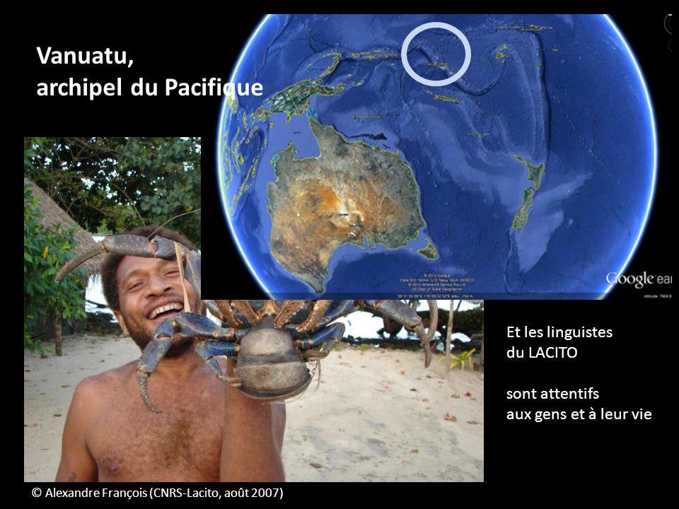 Et les linguistes du LACITO sont attentifs aux gens et à leur vie © Alexandre François (CNRS-Lacito, août 2007) Vanuatu, archipel du Pacifique