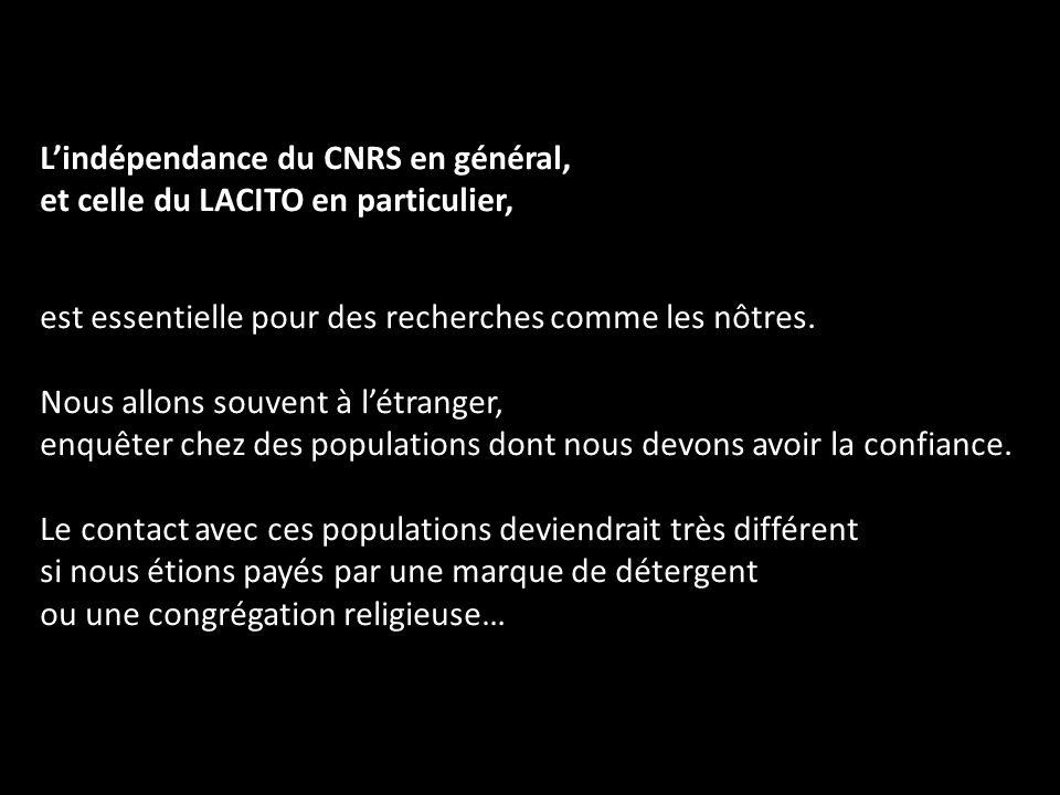 Lindépendance du CNRS en général, et celle du LACITO en particulier, est essentielle pour des recherches comme les nôtres. Nous allons souvent à létra