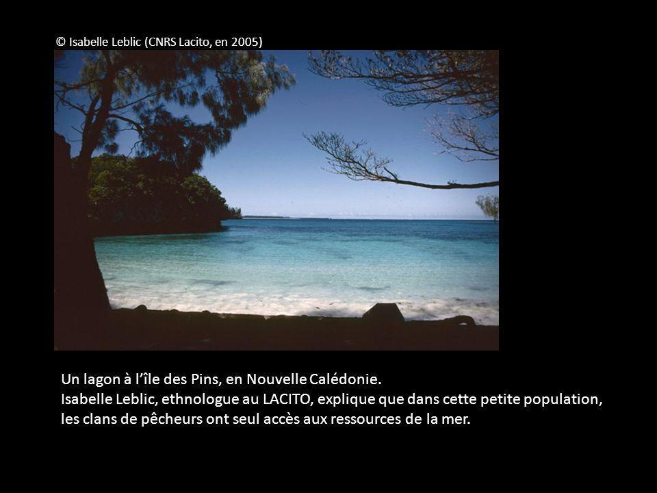 © Isabelle Leblic (CNRS Lacito, en 2005) Un lagon à lîle des Pins, en Nouvelle Calédonie. Isabelle Leblic, ethnologue au LACITO, explique que dans cet