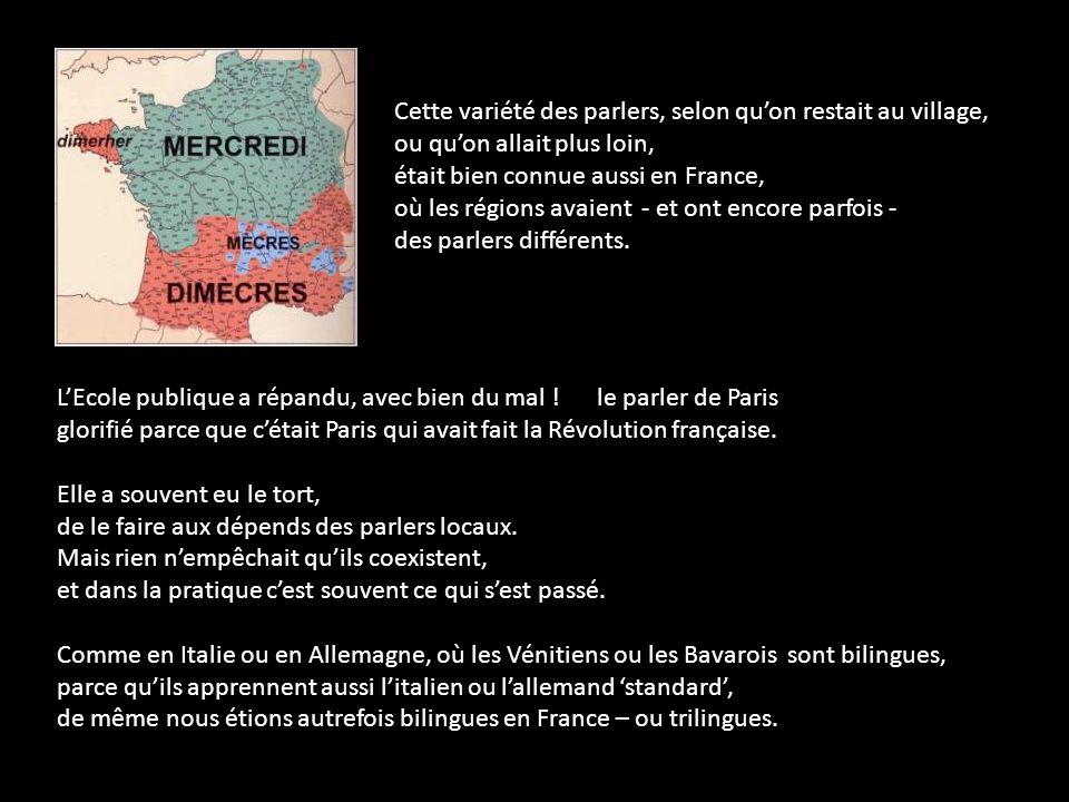 Cette variété des parlers, selon quon restait au village, ou quon allait plus loin, était bien connue aussi en France, où les régions avaient - et ont