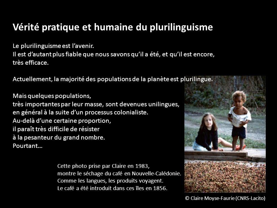 Vérité pratique et humaine du plurilinguisme Le plurilinguisme est lavenir. Il est dautant plus fiable que nous savons quil a été, et quil est encore,
