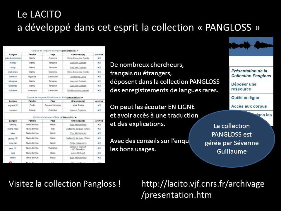 Le LACITO a développé dans cet esprit la collection « PANGLOSS » http://lacito.vjf.cnrs.fr/archivage /presentation.htm Visitez la collection Pangloss