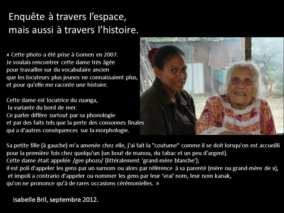 Enquête à travers lespace, mais aussi à travers lhistoire. Isabelle Bril, septembre 2012. « Cette photo a été prise à Gomen en 2007. Je voulais rencon