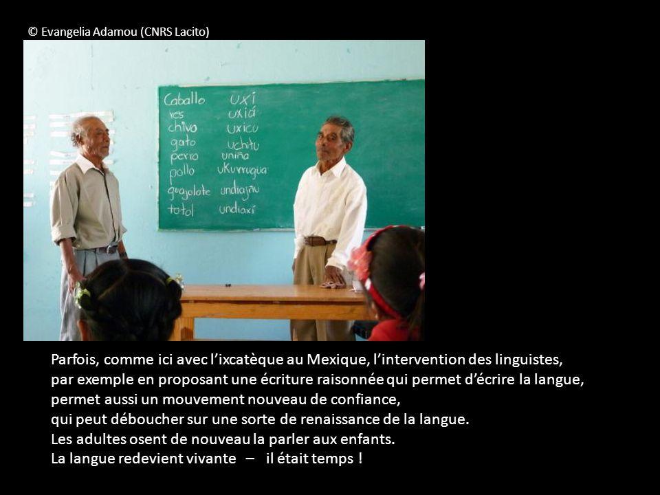 © Evangelia Adamou (CNRS Lacito) Parfois, comme ici avec lixcatèque au Mexique, lintervention des linguistes, par exemple en proposant une écriture ra