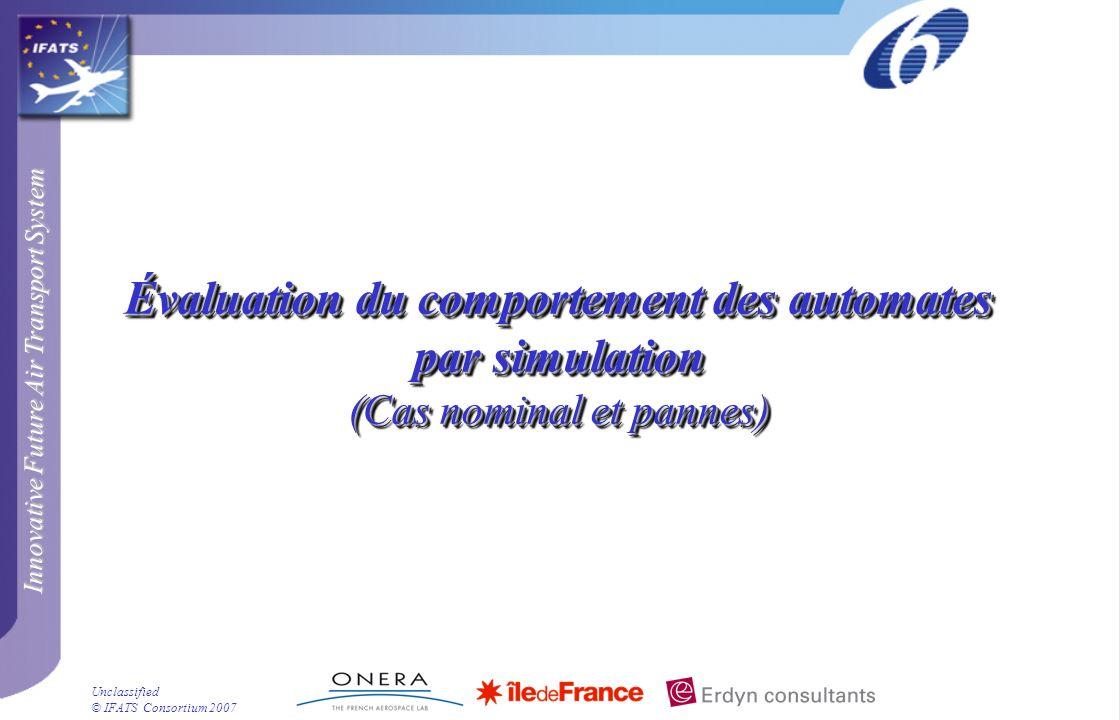 Innovative Future Air Transport System © IFATS Consortium 2007 Unclassified Évaluation du comportement des automates par simulation (Cas nominal et pa