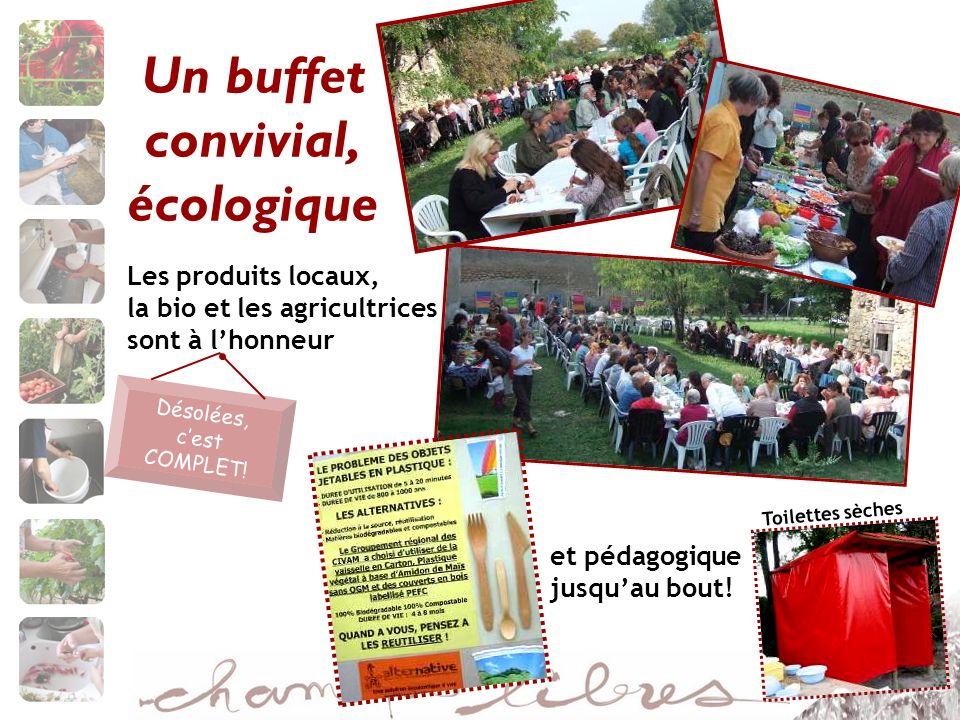 Un buffet convivial, écologique Les produits locaux, la bio et les agricultrices sont à lhonneur et pédagogique jusquau bout! Toilettes sèches Désolée