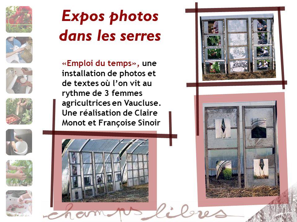 Expos photos dans les serres «Emploi du temps», une installation de photos et de textes où lon vit au rythme de 3 femmes agricultrices en Vaucluse. Un
