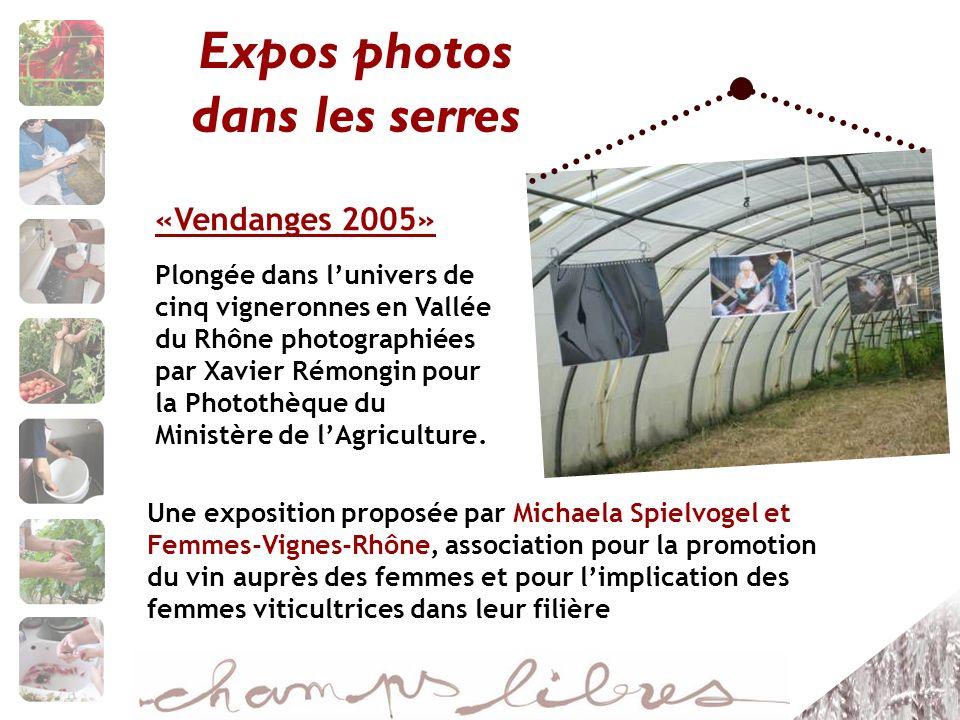 Expos photos dans les serres «Vendanges 2005» Plongée dans lunivers de cinq vigneronnes en Vallée du Rhône photographiées par Xavier Rémongin pour la Photothèque du Ministère de lAgriculture.