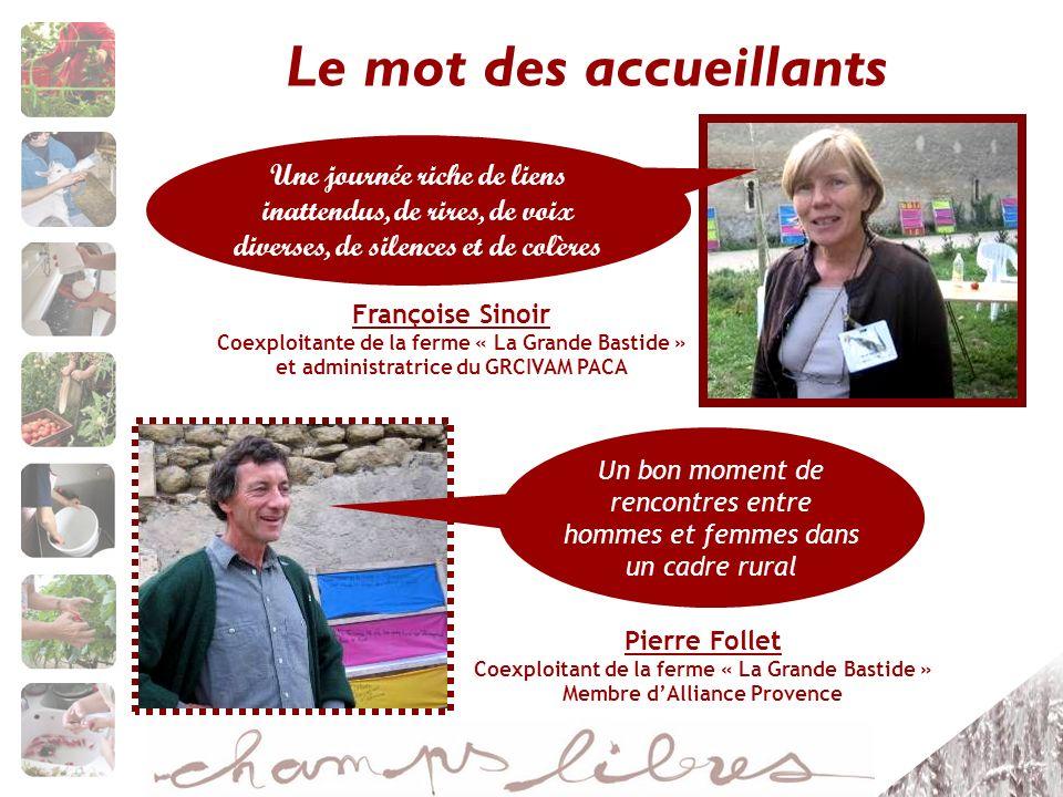 Le mot des accueillants Françoise Sinoir Coexploitante de la ferme « La Grande Bastide » et administratrice du GRCIVAM PACA Une journée riche de liens