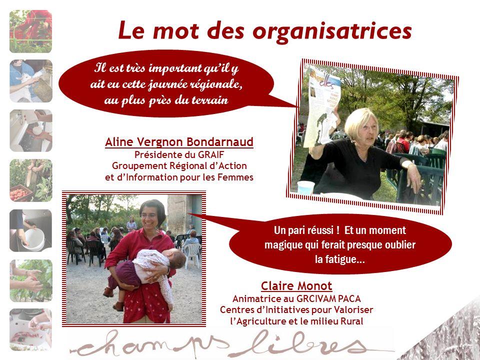 Le mot des organisatrices Il est très important quil y ait eu cette journée régionale, au plus près du terrain Aline Vergnon Bondarnaud Présidente du GRAIF Groupement Régional dAction et dInformation pour les Femmes Un pari réussi .