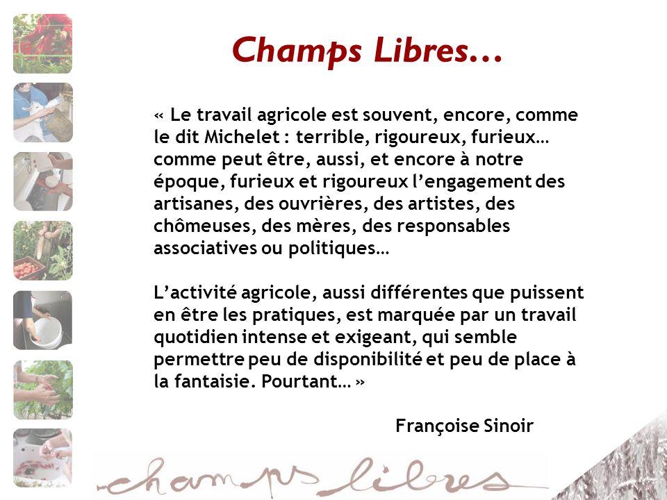 Champs Libres… « Le travail agricole est souvent, encore, comme le dit Michelet : terrible, rigoureux, furieux… comme peut être, aussi, et encore à no
