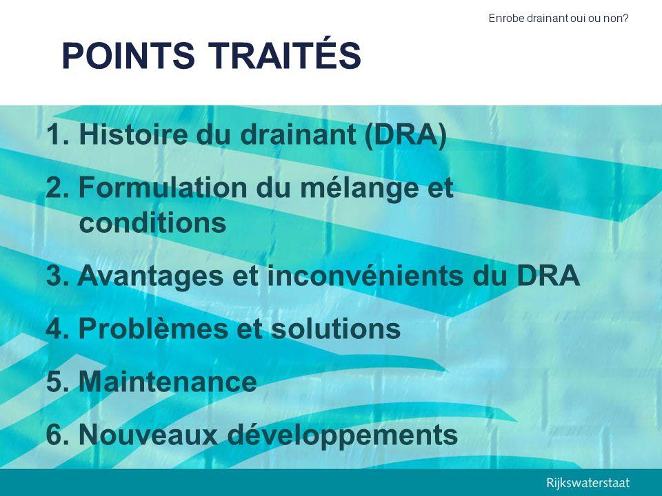 Enrobe drainant oui ou non? POINTS TRAITÉS 1.Histoire du drainant (DRA) 2. Formulation du mélange et conditions 3. Avantages et inconvénients du DRA 4