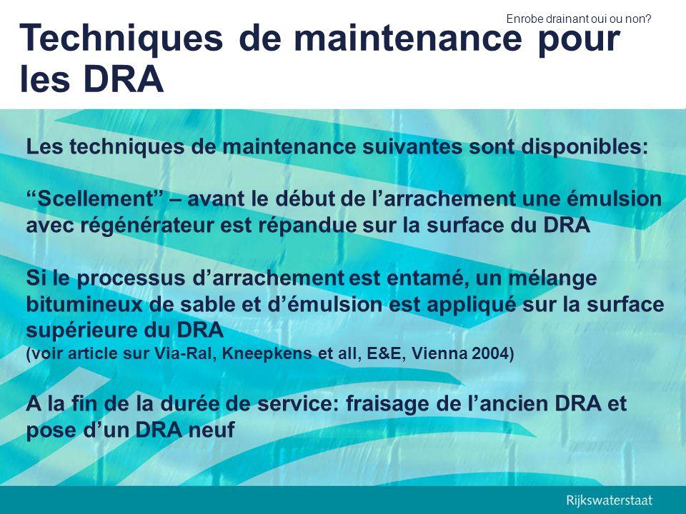 Enrobe drainant oui ou non? Techniques de maintenance pour les DRA Les techniques de maintenance suivantes sont disponibles: Scellement – avant le déb