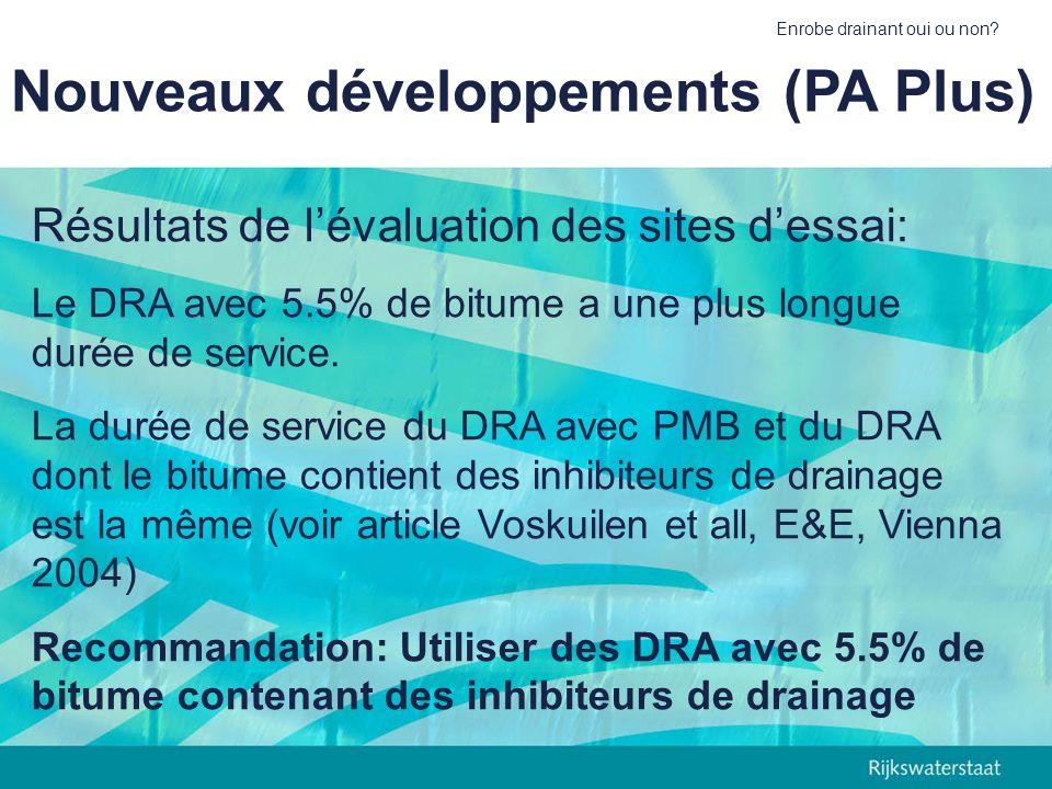 Enrobe drainant oui ou non? Nouveaux développements (PA Plus) Résultats de lévaluation des sites dessai: Le DRA avec 5.5% de bitume a une plus longue