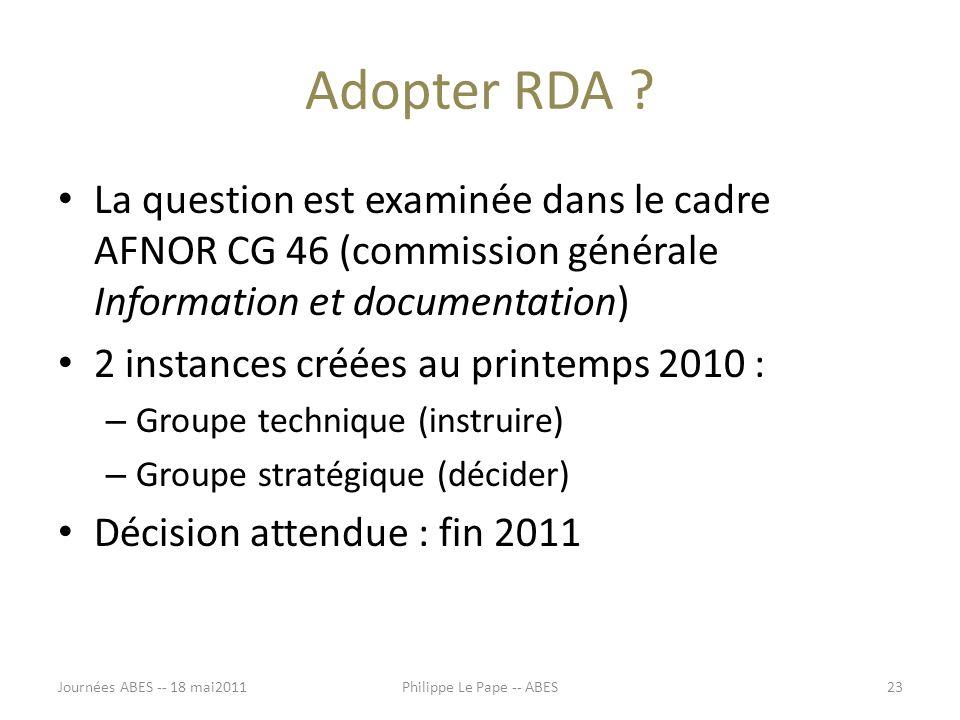 Adopter RDA ? La question est examinée dans le cadre AFNOR CG 46 (commission générale Information et documentation) 2 instances créées au printemps 20