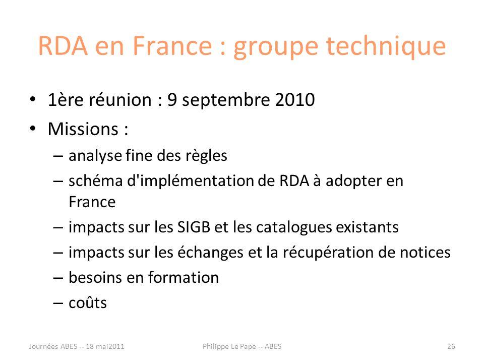 RDA en France : groupe technique 1ère réunion : 9 septembre 2010 Missions : – analyse fine des règles – schéma d'implémentation de RDA à adopter en Fr