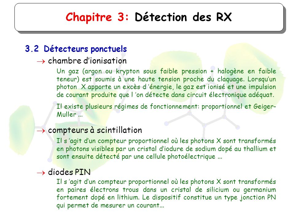 Chapitre 3: Détection des RX 3.2Détecteurs ponctuels chambre dionisation Un gaz (argon ou krypton sous faible pression + halogène en faible teneur) es