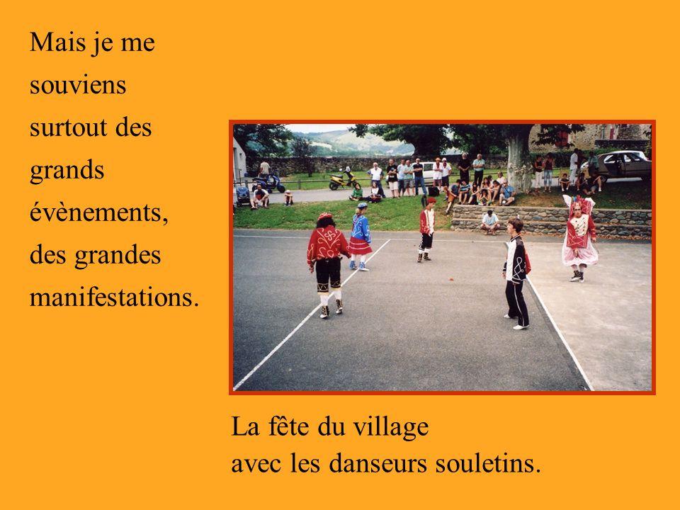 Mais je me souviens surtout des grands évènements, des grandes manifestations. La fête du village avec les danseurs souletins.