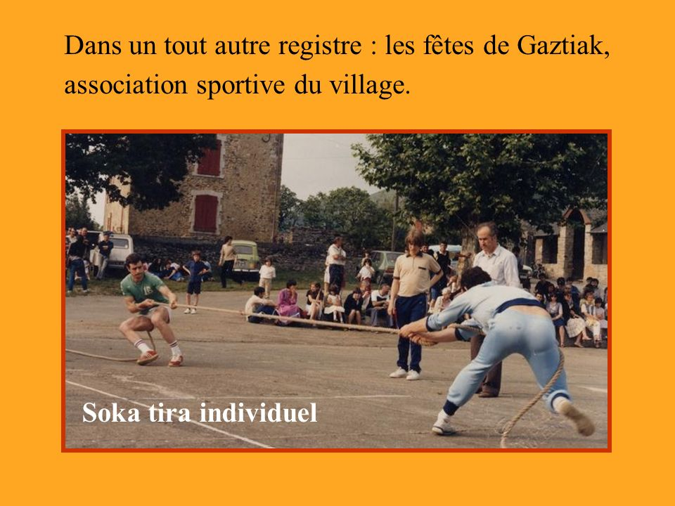Dans un tout autre registre : les fêtes de Gaztiak, association sportive du village. Soka tira individuel