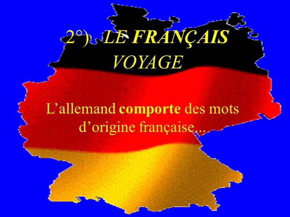 2°) LE FRAN ç AIS VOYAGE Lallemand comporte des mots dorigine française...