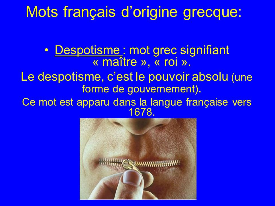 Mots français dorigine grecque: Despotisme : mot grec signifiant « maître », « roi ».